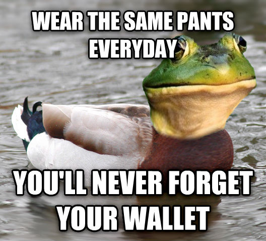 Foul Advice wear the same pants everyday you ll never forget your wallet , made with livememe meme generator