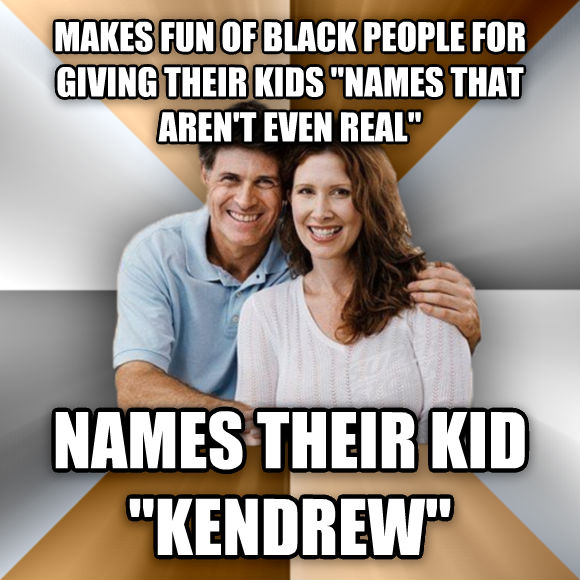 Scumbag Parents makes fun of black people for giving their kids  names that aren t even real  names their kid  kendrew   , made with livememe meme maker