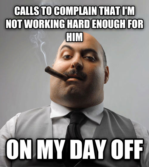 Bad Guy Boss calls to complain that i m not working hard enough for him on my day off , made with livememe meme maker