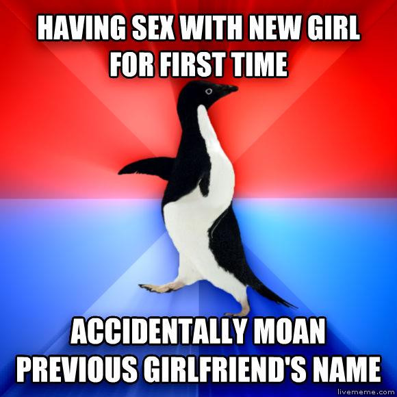 Socially Awesome Awkward Penguin having fun with new girl for first time accidentally moan previous girlfriend s name  , made with livememe meme maker