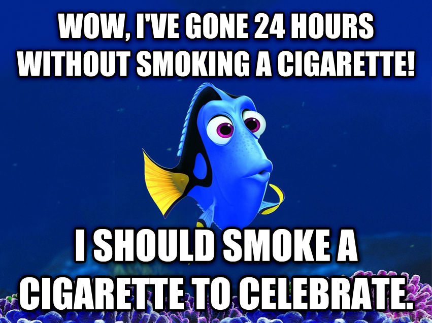 Forgetful Fish Dory wow, i ve gone 24 hours without smoking a cigarette! i should smoke a cigarette to celebrate. , made with livememe meme maker
