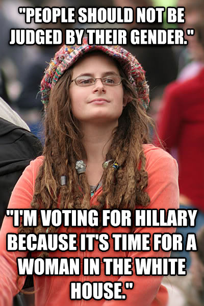 College Liberal  people should not be judged by their gender.   i m voting for hillary because it s time for a woman in the white house.  , made with livememe meme creator
