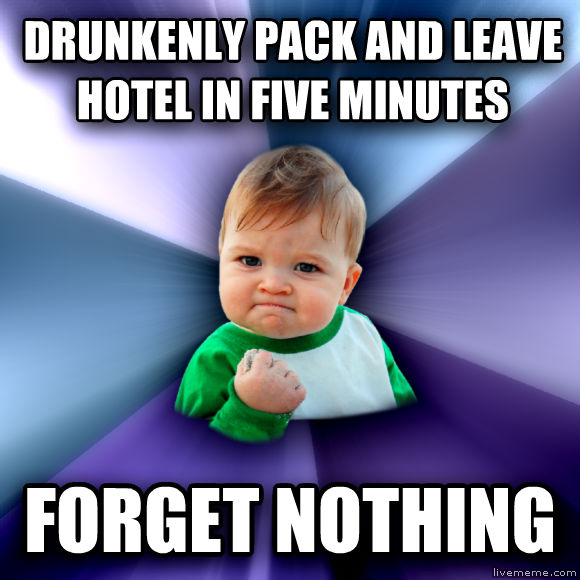 Success Kid drunkenly pack and leave hotel in five minutes forget nothing  , made with livememe meme generator