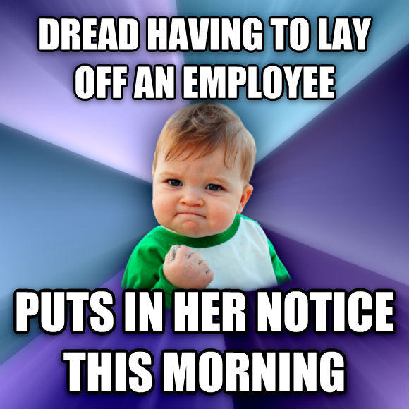 Success Kid dread having to lay off an employee puts in her notice this morning  , made with livememe meme generator