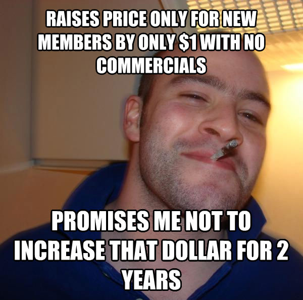 Good Guy Greg raises price only for new members by only $1 with no commercials promises me not to increase that dollar for 2 years , made with livememe meme maker