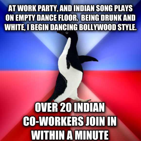 Socially Awkward Awesome Penguin at work party, and indian song plays on empty dance floor.  being drunk and white, i begin dancing bollywood style. over 20 indian  co-workers join in  within a minute  , made with livememe meme generator