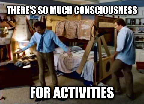 So Much Room For Activities there s so much consciousness for activities , made with livememe meme generator