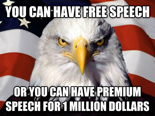 American Eagle you can have free speech  or you can have premium speech for 1 million dollars , made with livememe meme maker