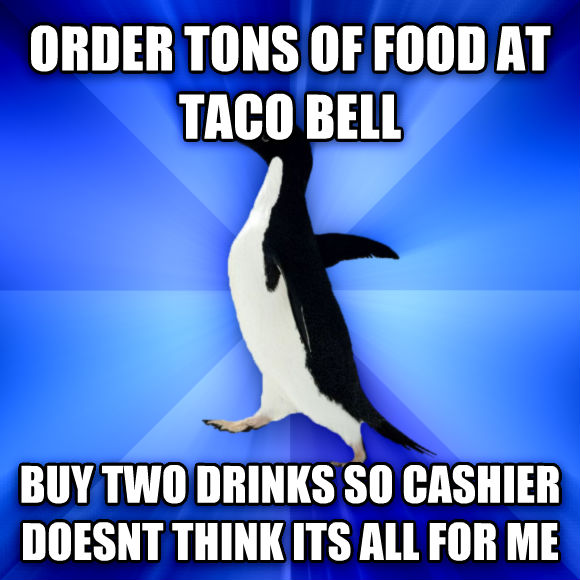 Socially Awkward Penguin order tons of food at taco bell buy two drinks so cashier doesnt think its all for me  , made with livememe meme creator