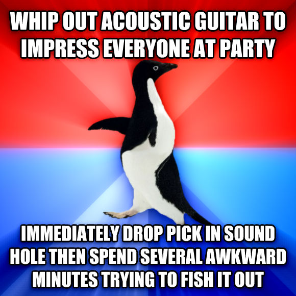 Socially Awesome Awkward Penguin whip out acoustic guitar to impress everyone at party immediately drop pick in sound hole then spend several awkward minutes trying to fipo op out  , made with livememe meme creator