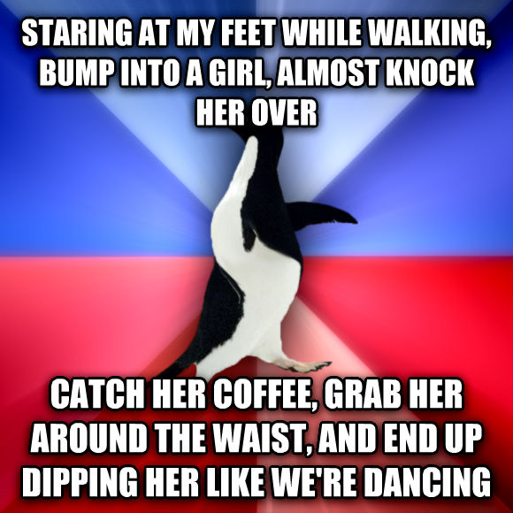 Socially Awkward Awesome Penguin staring at my feet while walking, bump into a girl, almost knock her over catch her coffee, grab her around the waist, and end up dipping her like we re dancing  , made with livememe meme maker