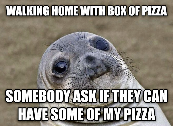 Uncomfortable Situation Seal walking home with box of pizza somebody ask if they can have some of my pizza , made with livememe meme maker