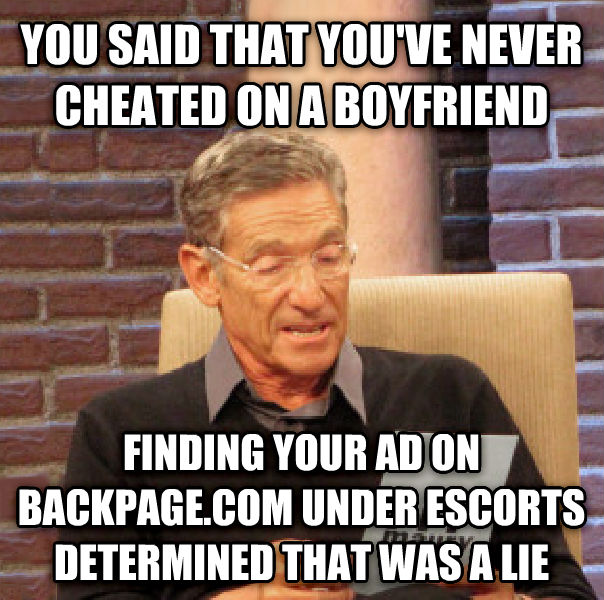 Maury Determined That Was a Lie you said that you ve never cheated on a boyfriend finding your ad on backpage.com under escorts determined that was a lie , made with livememe meme generator