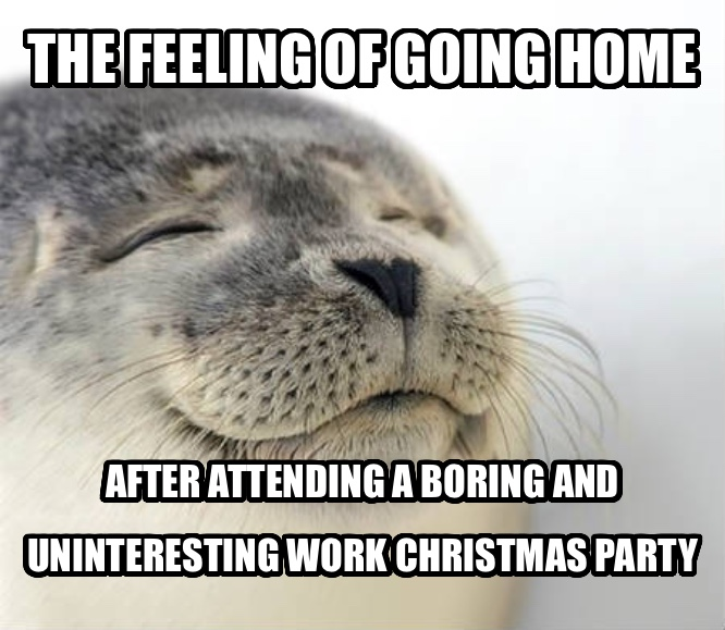 Seal of Approval the feeling of going home after attending a boring and uninteresting work christmas party , made with livememe meme creator