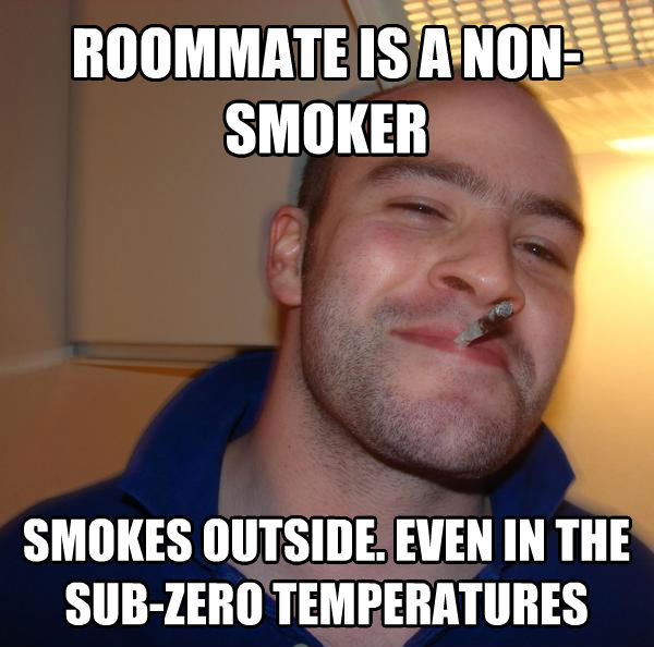 Good Guy Greg roommate is a non-smoker smokes outside. even in the sub-zero temperatures , made with livememe meme maker