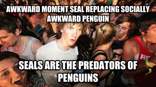 Sudden Clarity Clarence awkward moment seal replacing socially awkward penguin seals are the predators of penguins , made with livememe meme creator