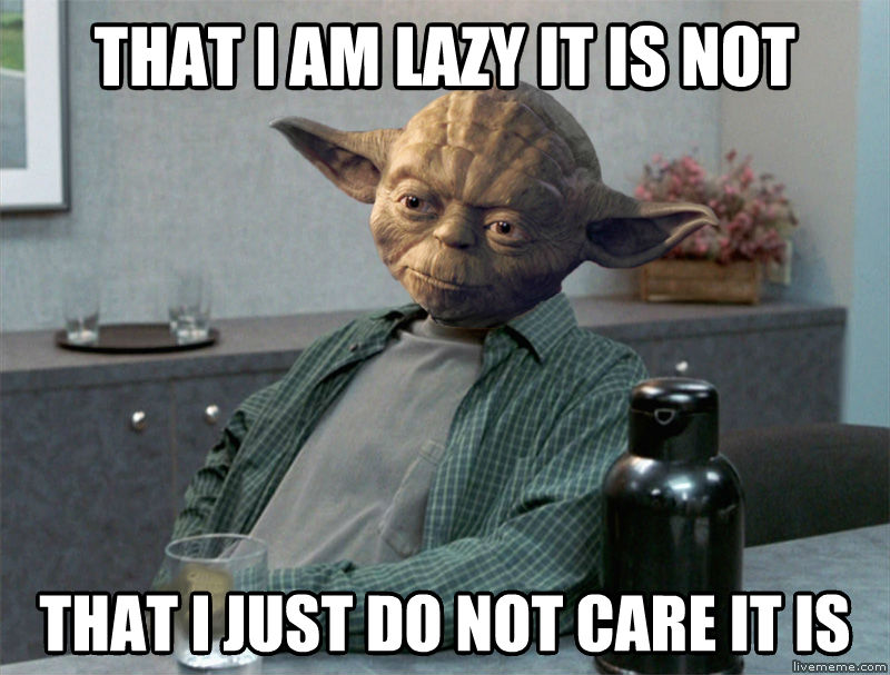 Yoda Peter Gibbons that i am lazy it is not that i just do not care it is , made with livememe meme maker