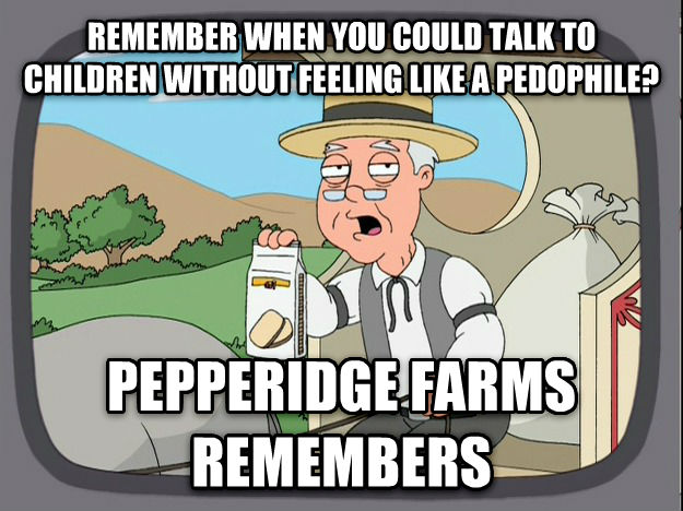 Pepperidge Farm Remembers remember when you could talk to children without feeling like a pedophile? pepperidge farms remembers , made with livememe meme generator