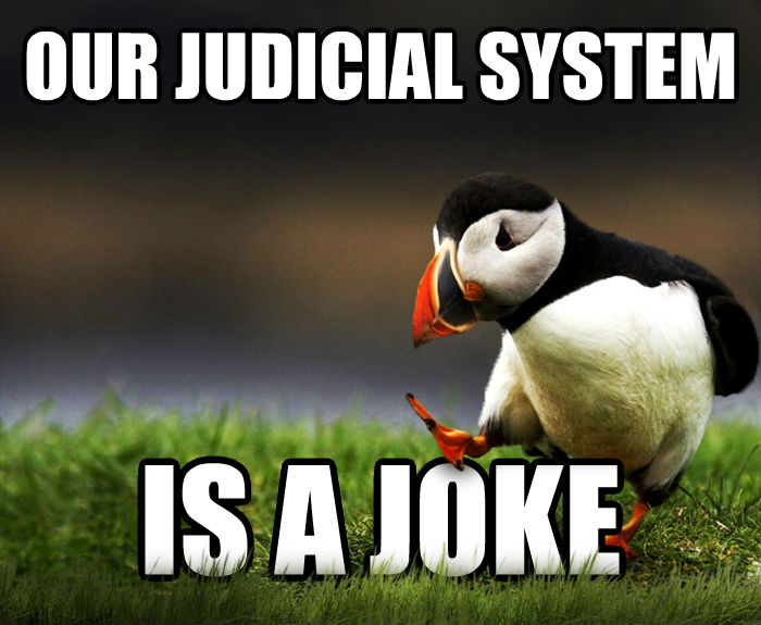 Unpopular Opinion Puffin our judicial system is a joke , made with livememe meme creator