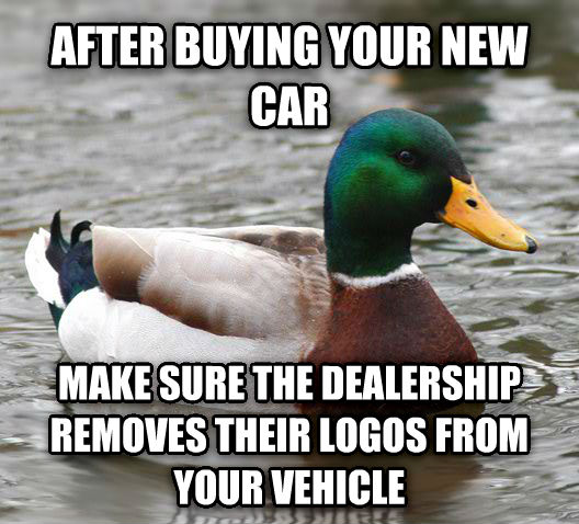 Actual Advice Mallard after buying your new car make sure the dealership removes their logos from your vehicle , made with livememe meme generator