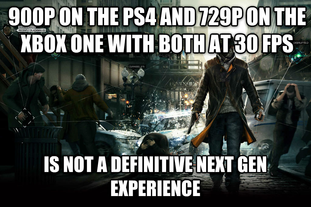 To Correct Ubisoft 900p on the ps4 and 729p on the xbox one with both at 30 fps is not a definitive next gen experience , made with livememe meme maker
