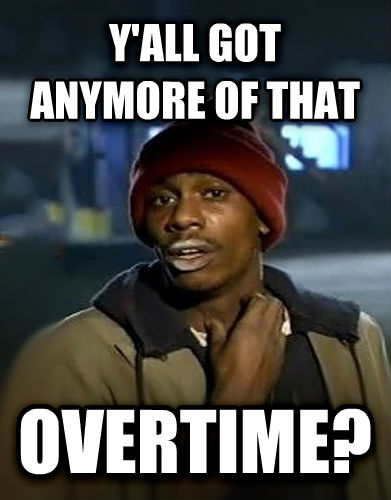 Dave Chappelle - Y all Got Any More y all got anymore of that overtime? , made with livememe meme maker