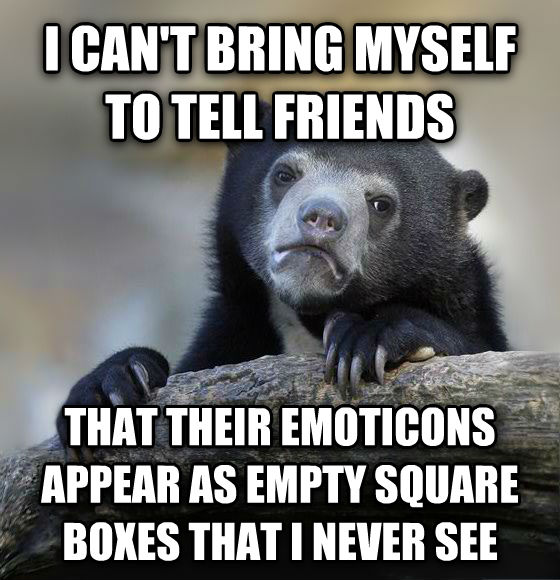 Confession Bear i can t bring myself to tell friends that their emoticons appear as empty square boxes that i never see , made with livememe meme generator