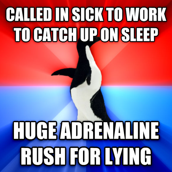 Socially Awesome Awkward Penguin called in sick to work to catch up on sleep huge adrenaline rush for lying  , made with livememe meme maker