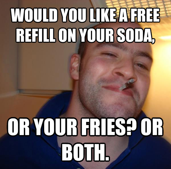 Good Guy Greg would you like a free refill on your soda, or your fries? or both.  , made with livememe meme generator