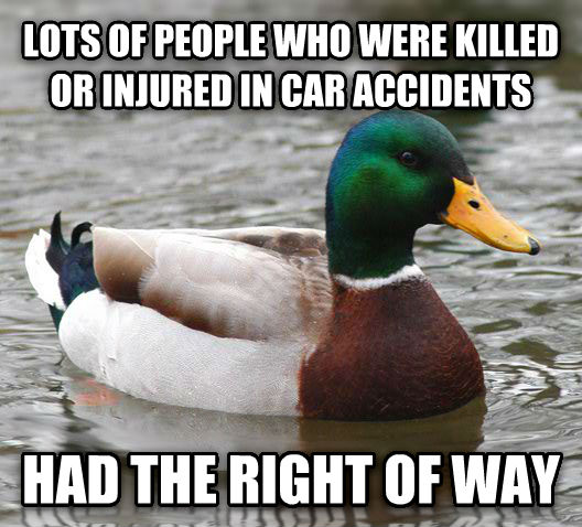 Actual Advice Mallard lots of people who were killed or injured in car accidents had the right of way , made with livememe meme creator