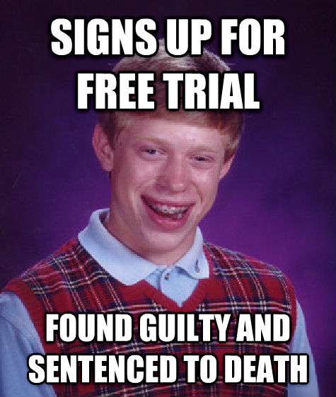 Bad Luck Brian signs up for free trial found guilty and sentenced to death , made with livememe meme maker