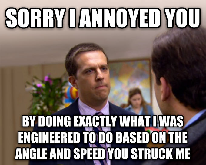 Sorry I Annoyed You With My Friendship sorry i annoyed you by doing exactly what i was engineered to do based on the angle and speed you struck me , made with livememe meme maker