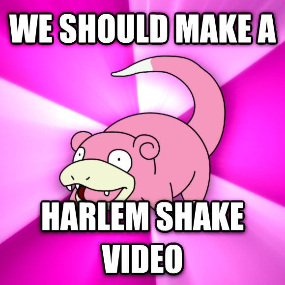 Slowpoke we should make a harlem shake video  , made with livememe meme generator