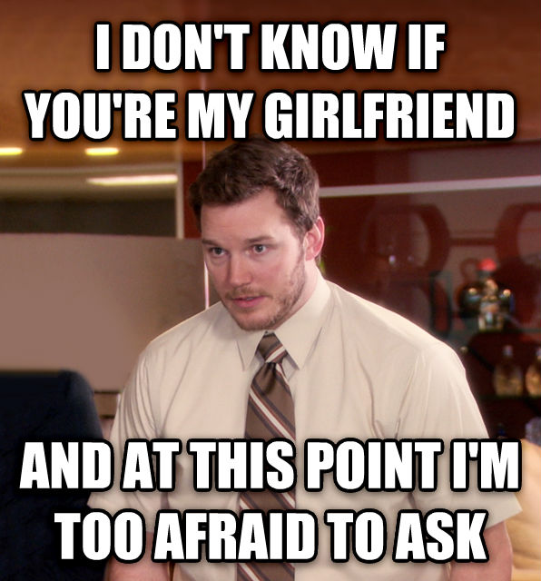 At This Point, I m Too Afraid To Ask Andy i don t know if you re my girlfriend and at this point i m too afraid to ask , made with livememe meme creator