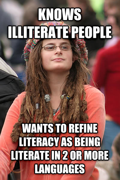 College Liberal knows illiterate people wants to refine literacy as being literate in 2 or more languages , made with livememe meme maker