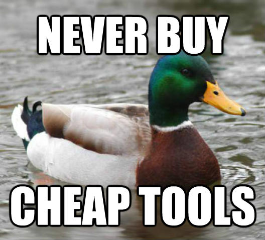 Actual Advice Mallard never buy cheap tools , made with livememe meme generator