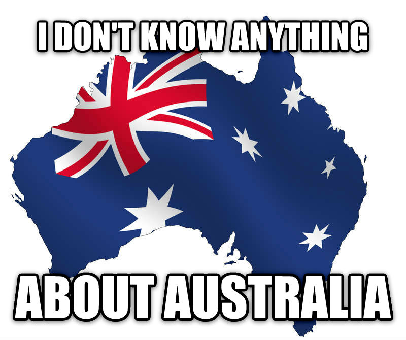 australia  i don t know anything about australia  , made with livememe meme creator