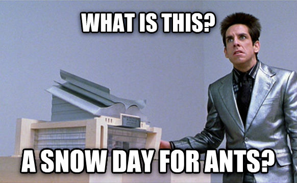 What Is This, For Ants? what is this? a snow day for ants? , made with livememe meme maker