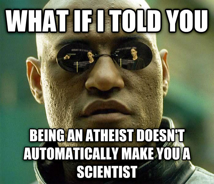 Matrix Morpheus what if i told you being an atheist doesn t automatically make you a scientist , made with livememe meme maker