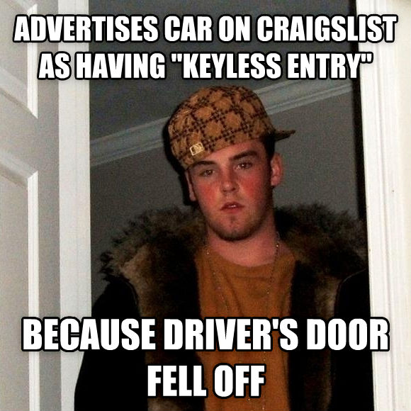 Scumbag Steve advertises car on craigslist as having  keyless entry  because driver s door fell off , made with livememe meme maker