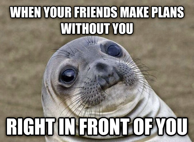 Uncomfortable Situation Seal when your friends make plans without you right in front of you , made with livememe meme maker