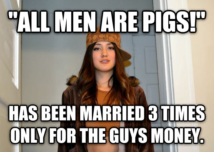 Scumbag Stephanie  all men are pigs!  has been married 3 times only for the guys money. , made with livememe meme maker