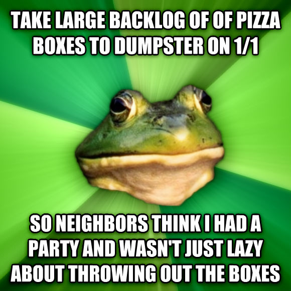 Foul Bachelor Frog take large backlog of of pizza boxes to dumpster on 1/1 so neighbors think i had a party and wasn t just lazy about throwing out the boxes  , made with livememe meme maker