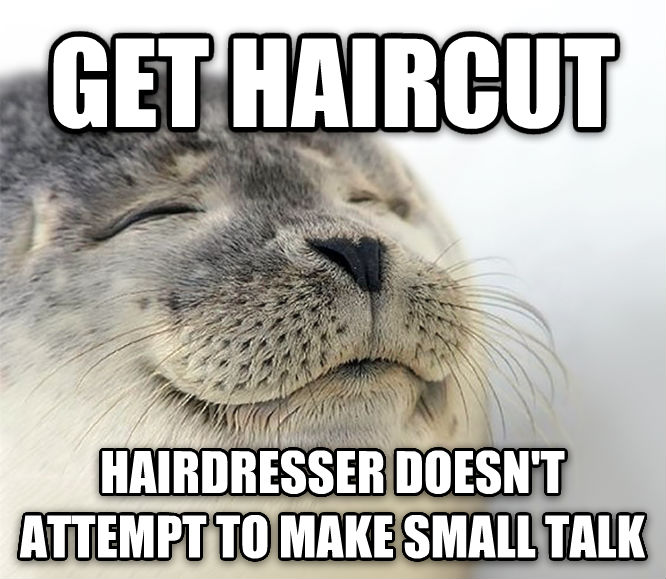 Seal of Approval get haircut hairdresser doesn t attempt to make small talk , made with livememe meme maker