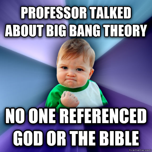 Success Kid professor talked about big bang theory no one referenced god or the bible  , made with livememe meme maker