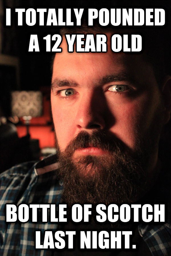 Dating Site Murderer i totally pounded a 12 year old bottle of scotch last night. , made with livememe meme generator