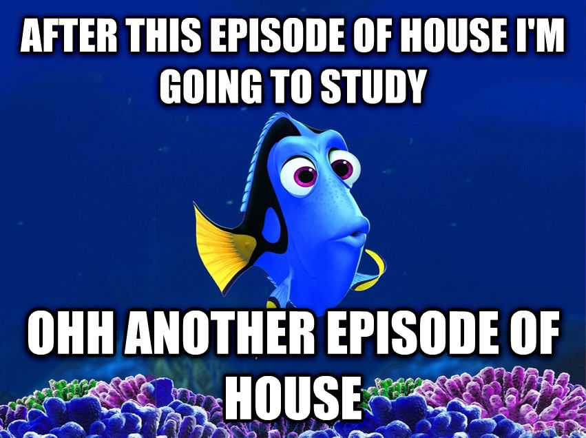 Forgetful Fish Dory after this episode of house i m going to study ohh another episode of house , made with livememe meme creator