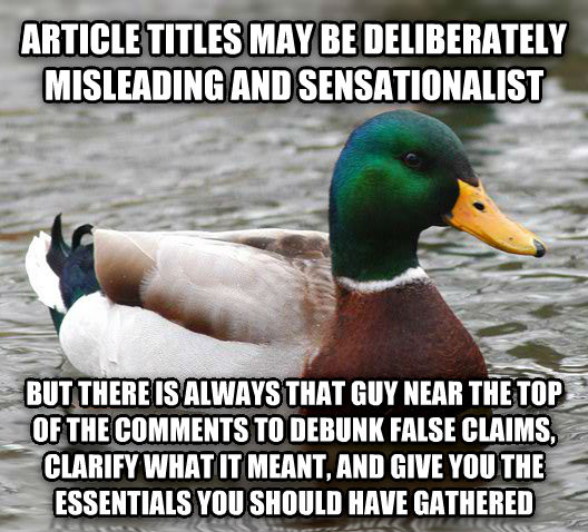 Actual Advice Mallard article titles may be deliberately misleading and sensationalist but there is always that guy near the top of the comments to debunk false claims, clarify what it meant, and give you the essentials you should have gathered , made with livememe meme maker