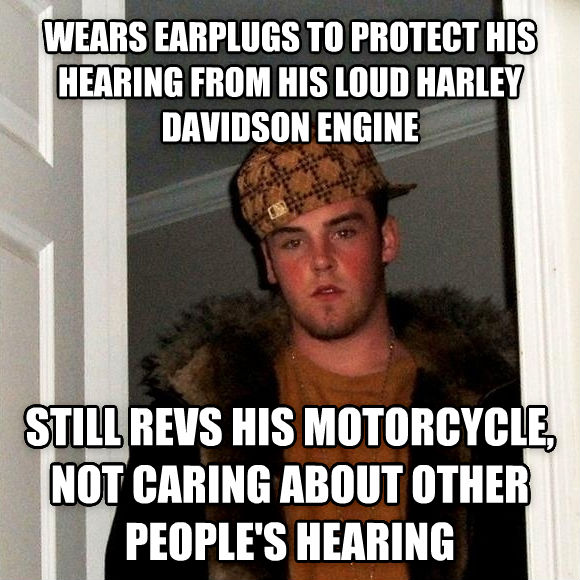 Scumbag Steve wears earplugs to protect his hearing from his loud harley davidson engine still revs his motorcycle, not caring about other people s hearing , made with livememe meme creator
