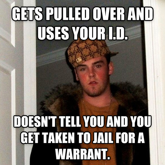 Scumbag Steve gets pulled over and uses your i.d. doesn t tell you and you get taken to jail for a warrant. , made with livememe meme generator